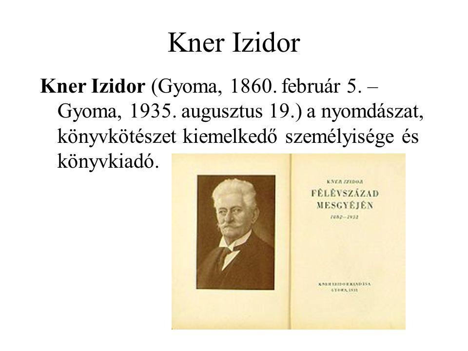 Kner Izidor Kner Izidor (Gyoma, 1860. február 5. – Gyoma, 1935. augusztus 19.) a nyomdászat, könyvkötészet kiemelkedő személyisége és könyvkiadó.