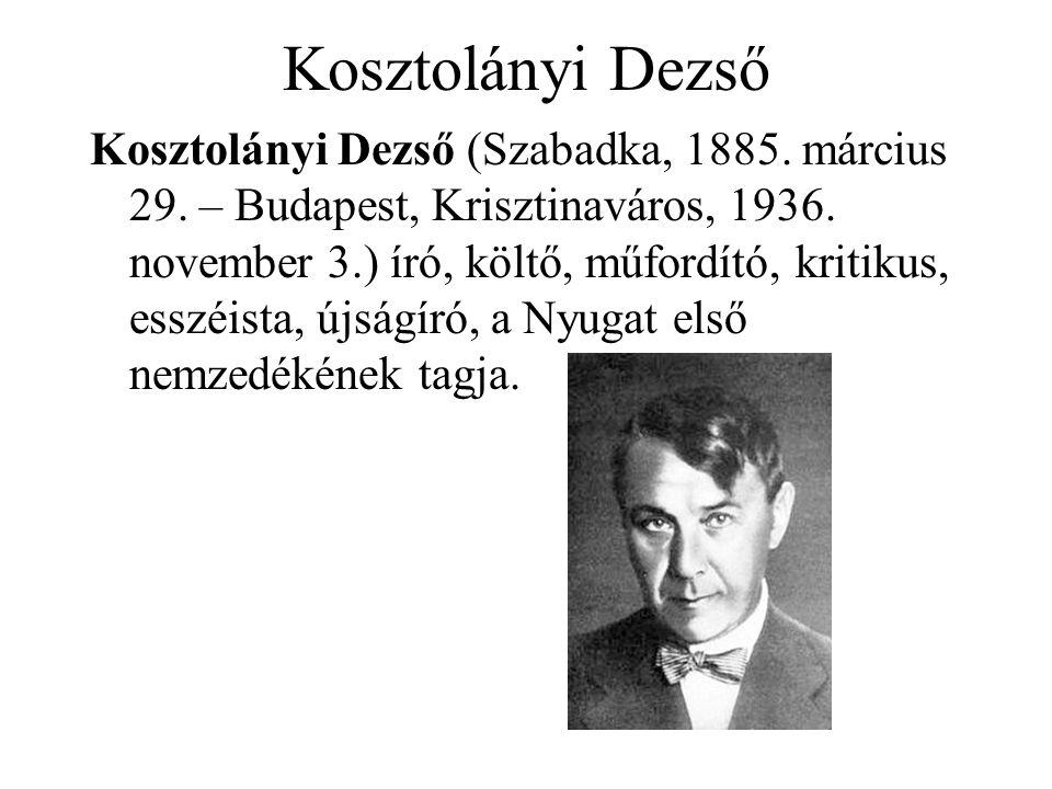 Kosztolányi Dezső Kosztolányi Dezső (Szabadka, 1885. március 29. – Budapest, Krisztinaváros, 1936. november 3.) író, költő, műfordító, kritikus, esszé
