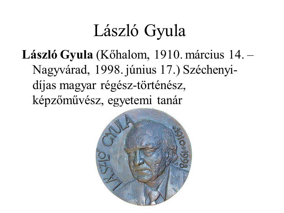 László Gyula László Gyula (Kőhalom, 1910. március 14. – Nagyvárad, 1998. június 17.) Széchenyi- díjas magyar régész-történész, képzőművész, egyetemi t