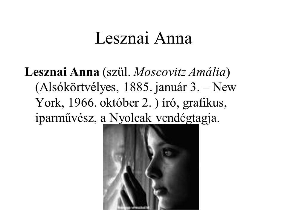 Lesznai Anna Lesznai Anna (szül. Moscovitz Amália) (Alsókörtvélyes, 1885. január 3. – New York, 1966. október 2. ) író, grafikus, iparművész, a Nyolca
