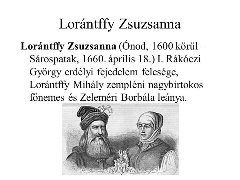 Lorántffy Zsuzsanna Lorántffy Zsuzsanna (Ónod, 1600 körül – Sárospatak, 1660. április 18.) I. Rákóczi György erdélyi fejedelem felesége, Lorántffy Mih