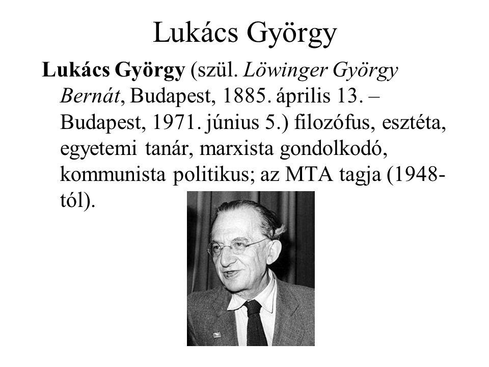 Lukács György Lukács György (szül. Löwinger György Bernát, Budapest, 1885. április 13. – Budapest, 1971. június 5.) filozófus, esztéta, egyetemi tanár
