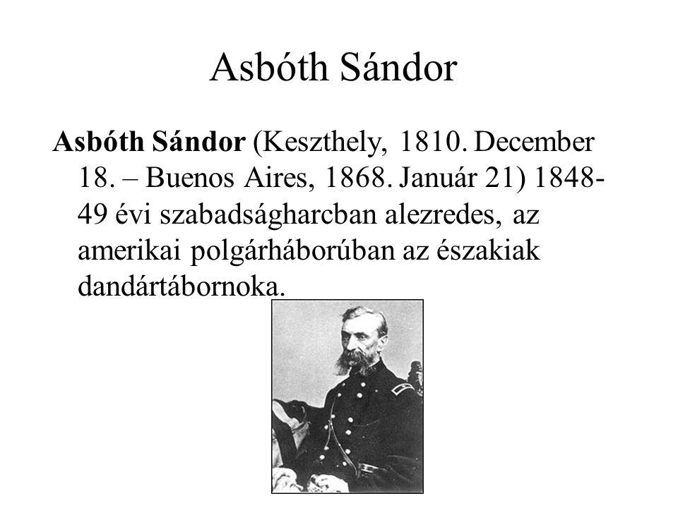 Asbóth Sándor Asbóth Sándor (Keszthely, 1810. December 18. – Buenos Aires, 1868. Január 21) 1848- 49 évi szabadságharcban alezredes, az amerikai polgá