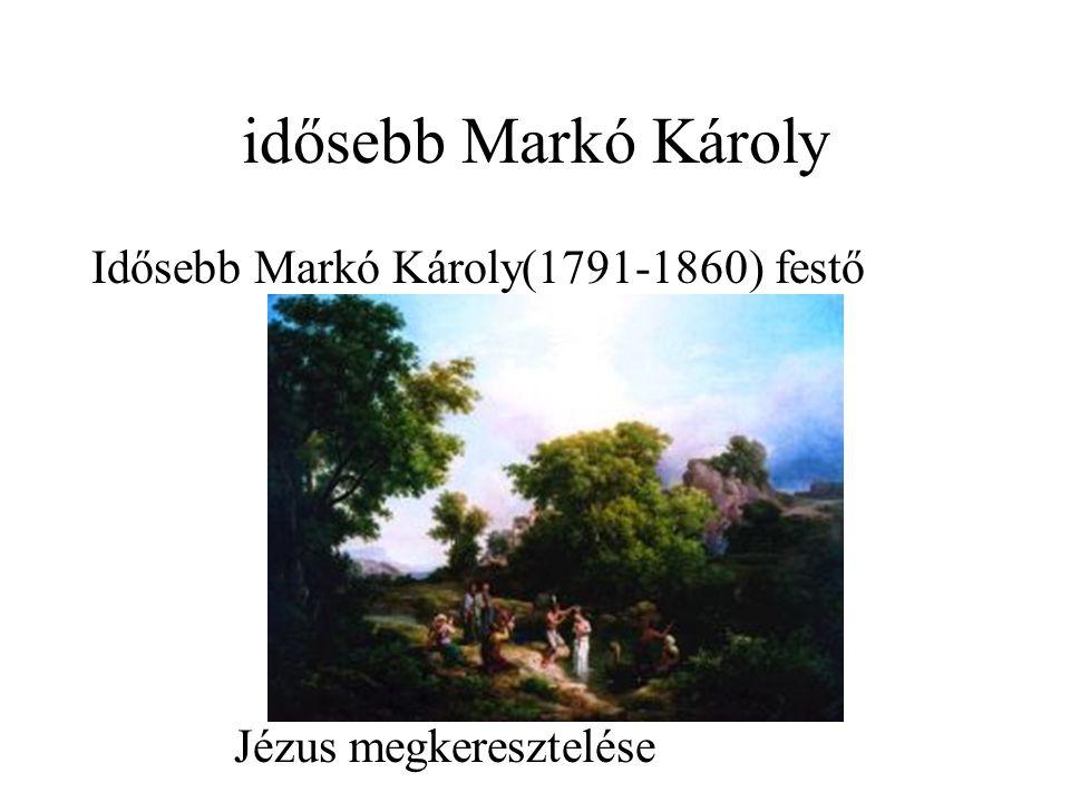 idősebb Markó Károly Idősebb Markó Károly(1791-1860) festő Jézus megkeresztelése