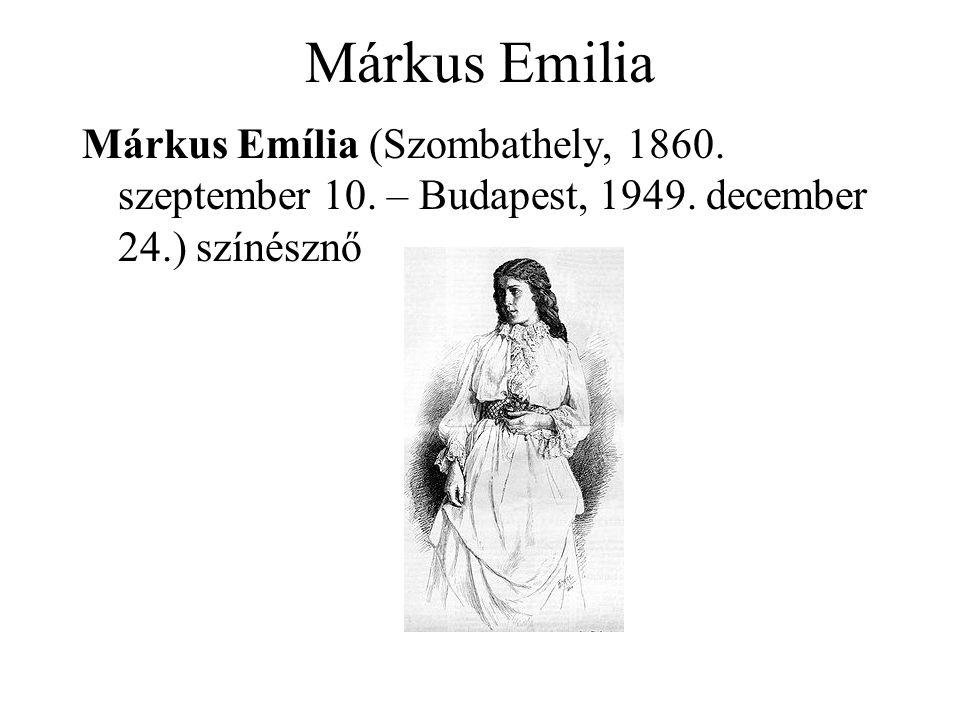 Márkus Emilia Márkus Emília (Szombathely, 1860. szeptember 10. – Budapest, 1949. december 24.) színésznő