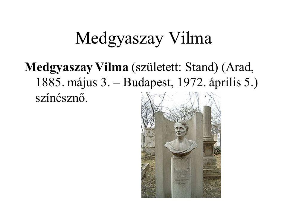 Medgyaszay Vilma Medgyaszay Vilma (született: Stand) (Arad, 1885. május 3. – Budapest, 1972. április 5.) színésznő.