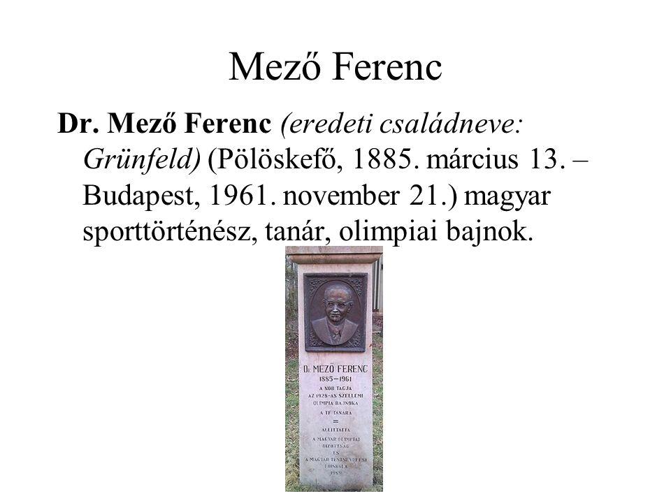 Mező Ferenc Dr. Mező Ferenc (eredeti családneve: Grünfeld) (Pölöskefő, 1885. március 13. – Budapest, 1961. november 21.) magyar sporttörténész, tanár,