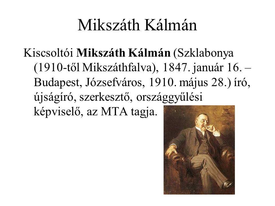 Mikszáth Kálmán Kiscsoltói Mikszáth Kálmán (Szklabonya (1910-től Mikszáthfalva), 1847. január 16. – Budapest, Józsefváros, 1910. május 28.) író, újság