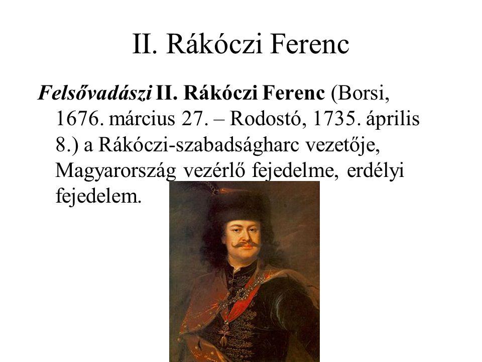 II. Rákóczi Ferenc Felsővadászi II. Rákóczi Ferenc (Borsi, 1676. március 27. – Rodostó, 1735. április 8.) a Rákóczi-szabadságharc vezetője, Magyarorsz