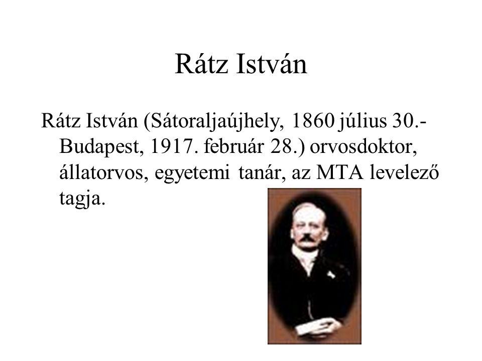 Rátz István Rátz István (Sátoraljaújhely, 1860 július 30.- Budapest, 1917. február 28.) orvosdoktor, állatorvos, egyetemi tanár, az MTA levelező tagja