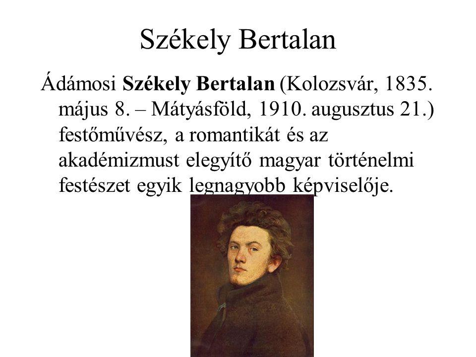 Székely Bertalan Ádámosi Székely Bertalan (Kolozsvár, 1835. május 8. – Mátyásföld, 1910. augusztus 21.) festőművész, a romantikát és az akadémizmust e