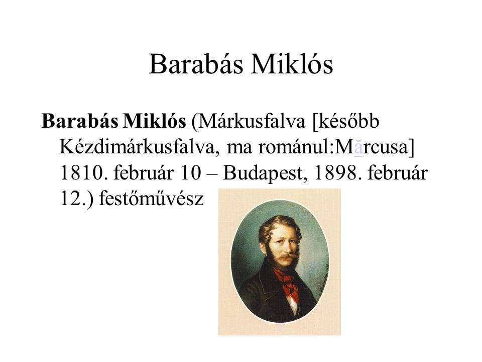 Barabás Miklós Barabás Miklós (Márkusfalva [később Kézdimárkusfalva, ma románul:Mărcusa] 1810. február 10 – Budapest, 1898. február 12.) festőművésză