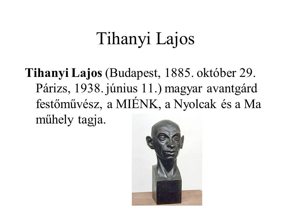 Tihanyi Lajos Tihanyi Lajos (Budapest, 1885. október 29. Párizs, 1938. június 11.) magyar avantgárd festőművész, a MIÉNK, a Nyolcak és a Ma műhely tag