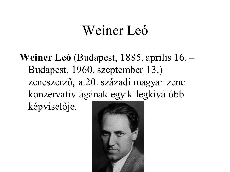 Weiner Leó Weiner Leó (Budapest, 1885. április 16. – Budapest, 1960. szeptember 13.) zeneszerző, a 20. századi magyar zene konzervatív ágának egyik le