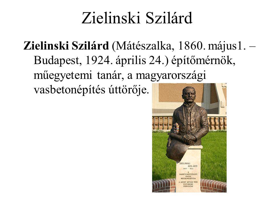 Zielinski Szilárd Zielinski Szilárd (Mátészalka, 1860. május1. – Budapest, 1924. április 24.) építőmérnök, műegyetemi tanár, a magyarországi vasbetoné