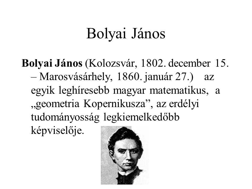 """Bolyai János Bolyai János (Kolozsvár, 1802. december 15. – Marosvásárhely, 1860. január 27.) az egyik leghíresebb magyar matematikus, a """"geometria Kop"""