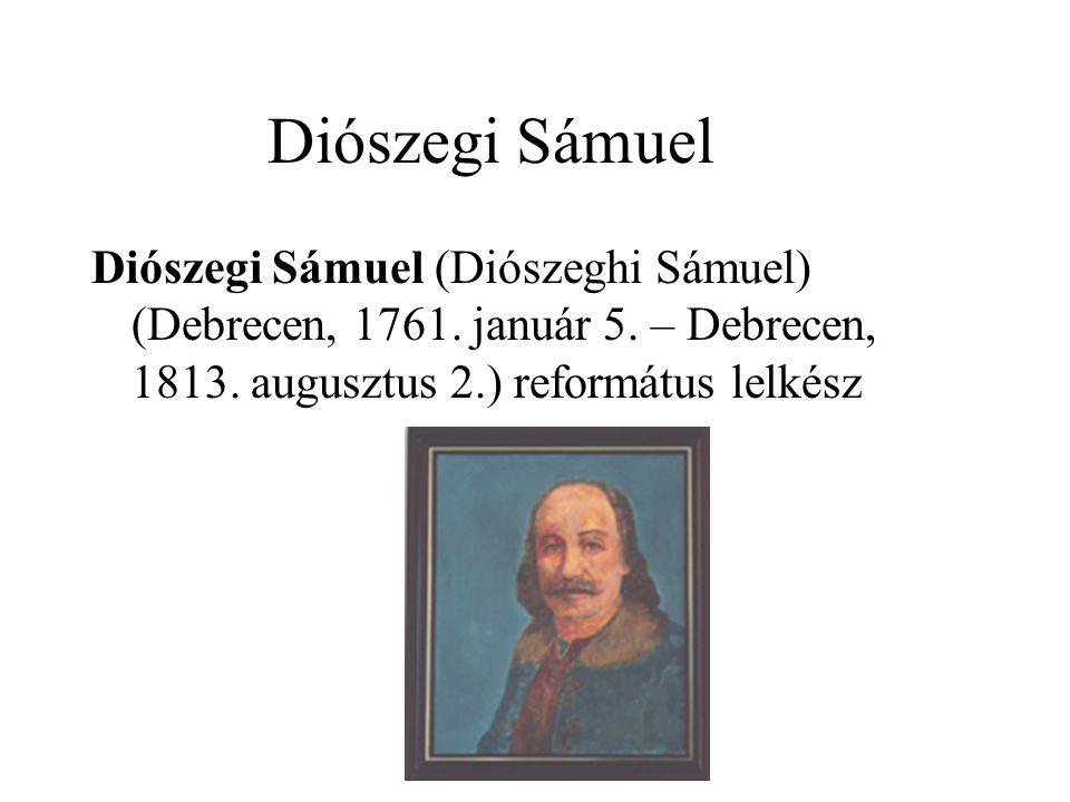 Diószegi Sámuel Diószegi Sámuel (Diószeghi Sámuel) (Debrecen, 1761. január 5. – Debrecen, 1813. augusztus 2.) református lelkész