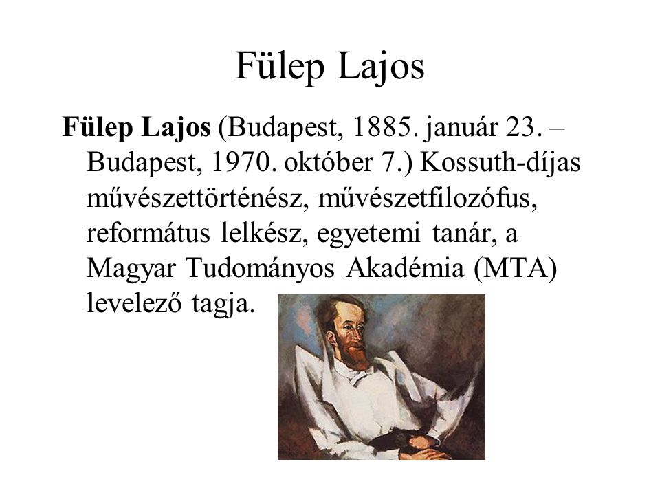 Fülep Lajos Fülep Lajos (Budapest, 1885. január 23. – Budapest, 1970. október 7.) Kossuth-díjas művészettörténész, művészetfilozófus, református lelké