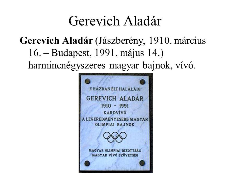 Gerevich Aladár Gerevich Aladár (Jászberény, 1910. március 16. – Budapest, 1991. május 14.) harmincnégyszeres magyar bajnok, vívó.