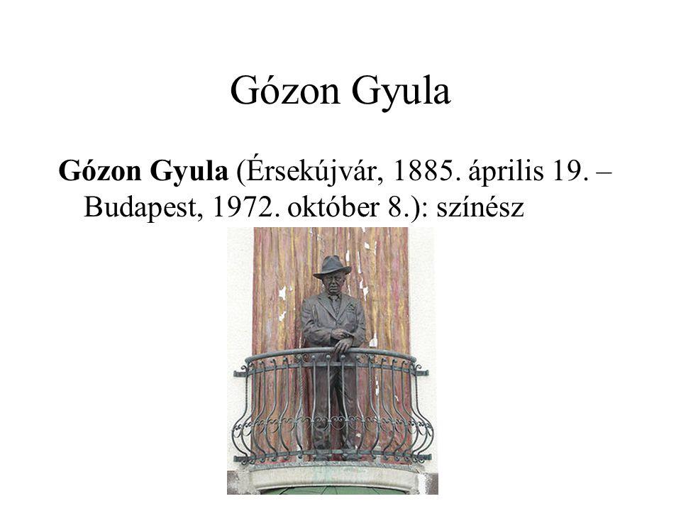 Gózon Gyula Gózon Gyula (Érsekújvár, 1885. április 19. – Budapest, 1972. október 8.): színész