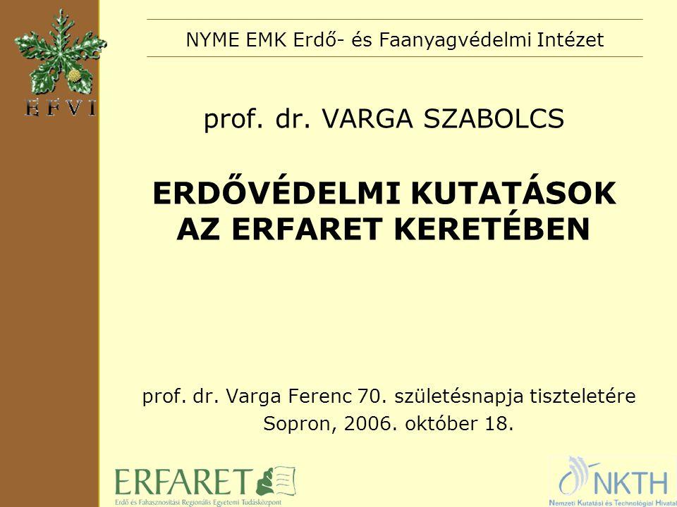 prof. dr. VARGA SZABOLCS ERDŐVÉDELMI KUTATÁSOK AZ ERFARET KERETÉBEN prof.