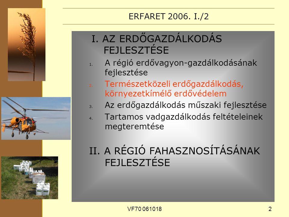 VF70 0610182 ERFARET 2006. I./2 I. AZ ERDŐGAZDÁLKODÁS FEJLESZTÉSE 1.