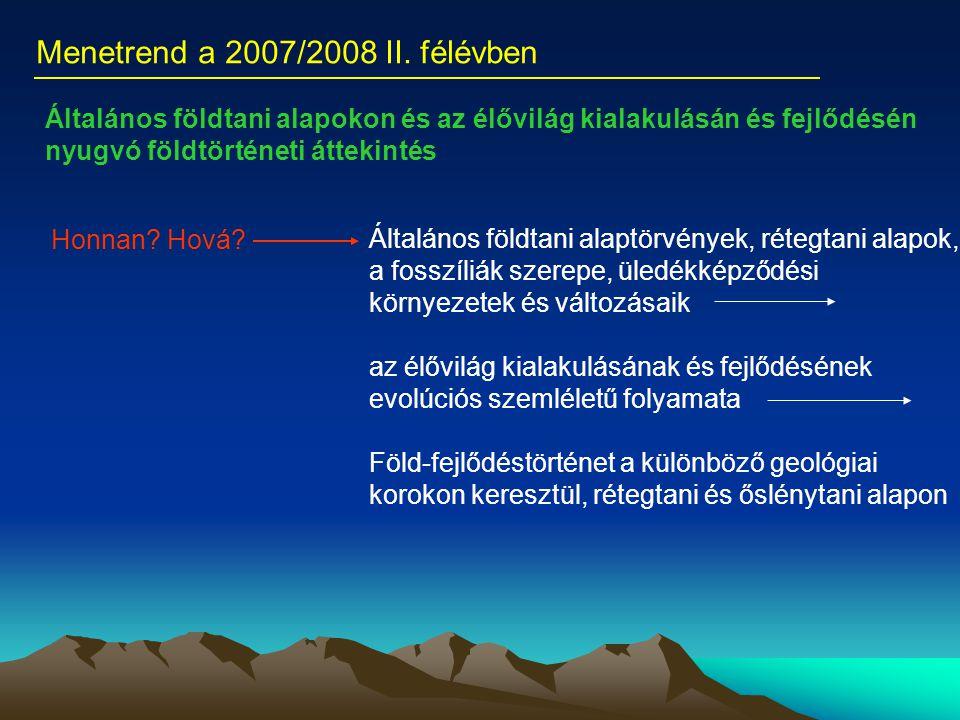 Menetrend a 2007/2008 II. félévben Honnan? Hová? Általános földtani alapokon és az élővilág kialakulásán és fejlődésén nyugvó földtörténeti áttekintés