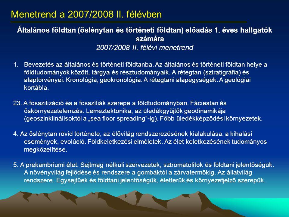 Menetrend a 2007/2008 II. félévben Általános földtan (őslénytan és történeti földtan) előadás 1. éves hallgatók számára 2007/2008 II. félévi menetrend