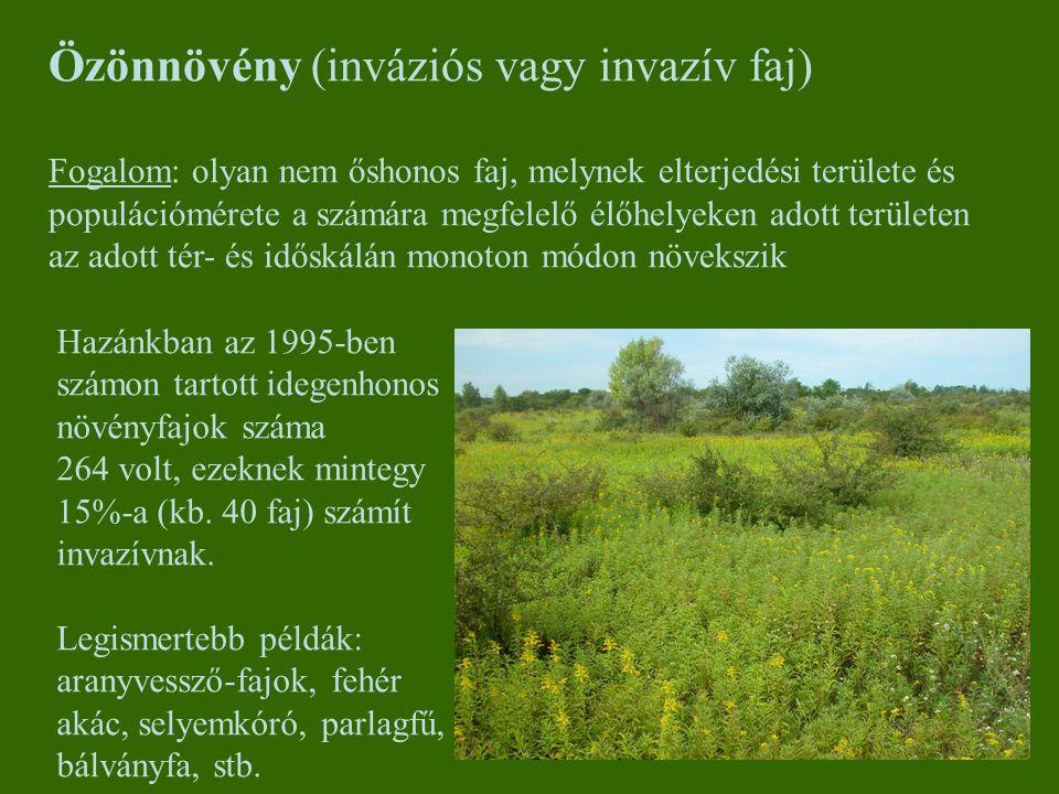 Özönnövény (inváziós vagy invazív faj) Fogalom: olyan nem őshonos faj, melynek elterjedési területe és populációmérete a számára megfelelő élőhelyeken