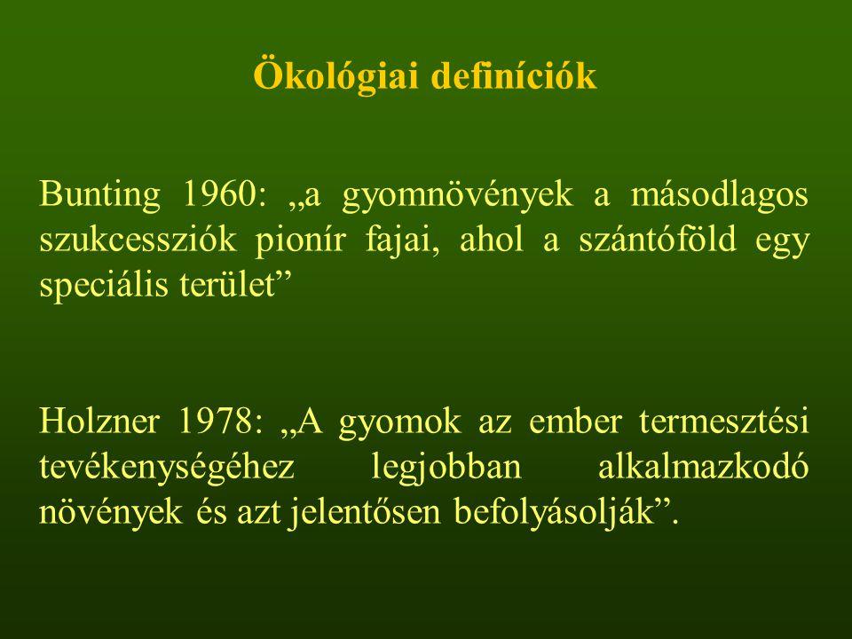 """Ökológiai definíciók Bunting 1960: """"a gyomnövények a másodlagos szukcessziók pionír fajai, ahol a szántóföld egy speciális terület"""" Holzner 1978: """"A g"""