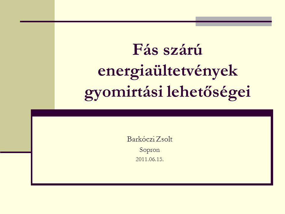 Fás szárú energiaültetvények gyomirtási lehetőségei Barkóczi Zsolt Sopron 2011.06.15.