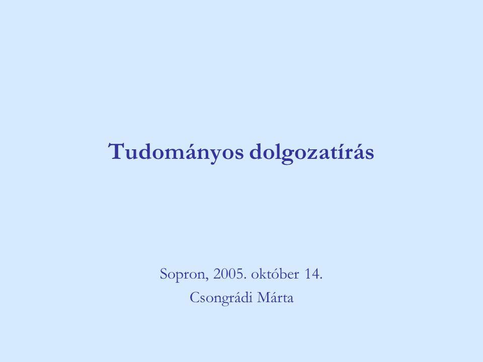 Tudományos dolgozatírás Sopron, 2005. október 14. Csongrádi Márta