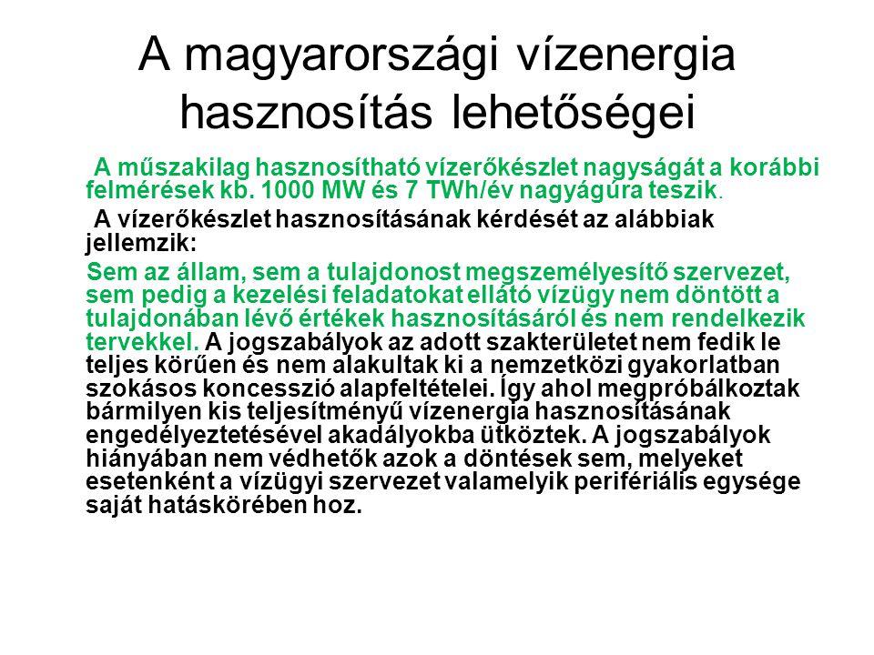 A magyarországi vízenergia hasznosítás lehetőségei A műszakilag hasznosítható vízerőkészlet nagyságát a korábbi felmérések kb. 1000 MW és 7 TWh/év nag