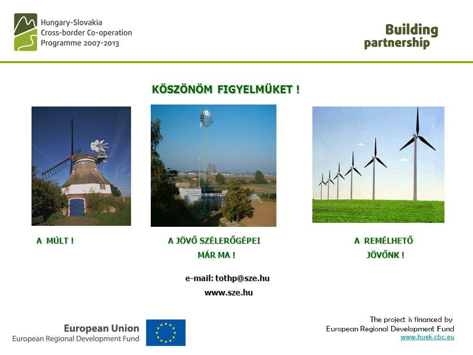 The project is financed by European Regional Development Fund www.husk-cbc.eu KÖSZÖNÖM FIGYELMÜKET ! A MÚLT ! A JÖVŐ SZÉLERŐGÉPEI A REMÉLHETŐ MÁR MA !