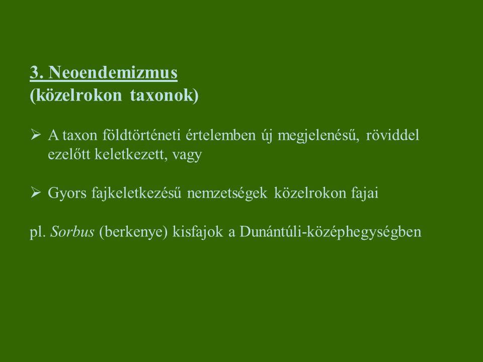 3. Neoendemizmus (közelrokon taxonok)  A taxon földtörténeti értelemben új megjelenésű, röviddel ezelőtt keletkezett, vagy  Gyors fajkeletkezésű nem