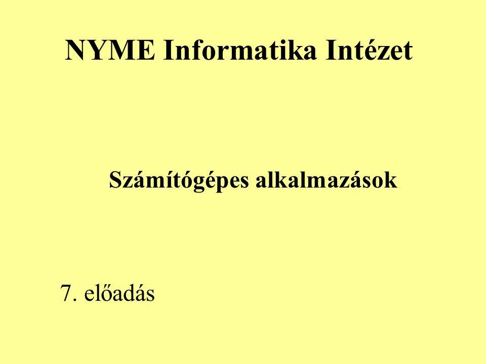 NYME Informatika Intézet Számítógépes alkalmazások 7. előadás
