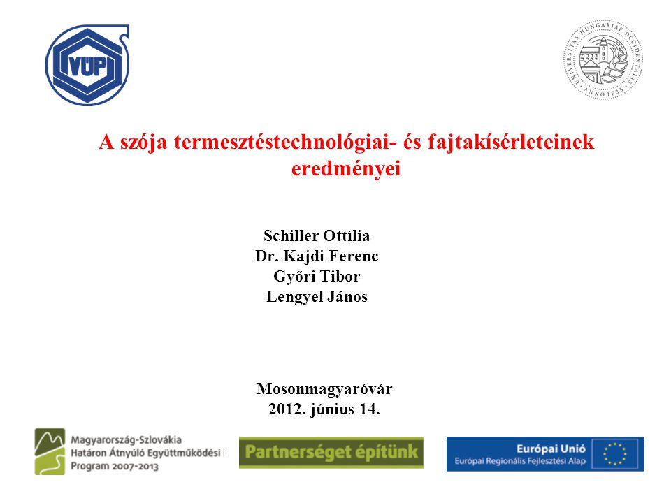 A szója termesztéstechnológiai- és fajtakísérleteinek eredményei Schiller Ottília Dr. Kajdi Ferenc Győri Tibor Lengyel János Mosonmagyaróvár 2012. jún
