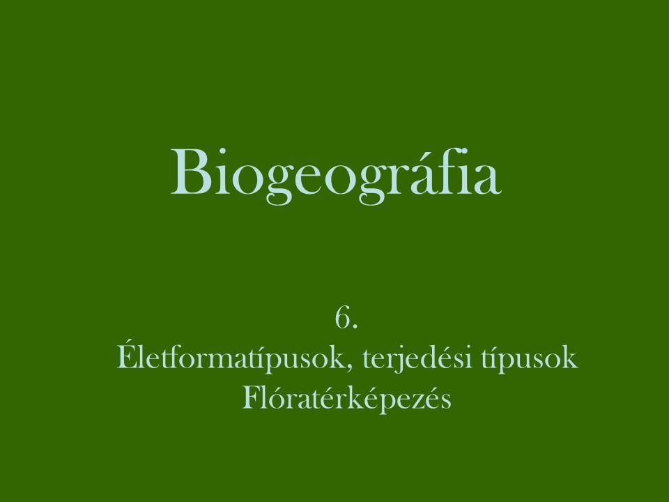 Biogeográfia 6. Életformatípusok, terjedési típusok Flóratérképezés