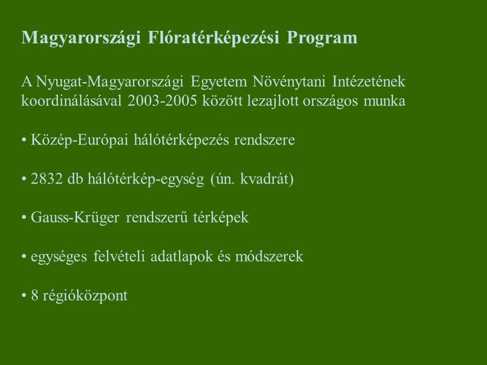 Magyarországi Flóratérképezési Program A Nyugat-Magyarországi Egyetem Növénytani Intézetének koordinálásával 2003-2005 között lezajlott országos munka Közép-Európai hálótérképezés rendszere 2832 db hálótérkép-egység (ún.