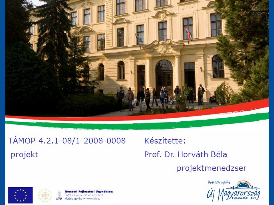TÁMOP-4.2.1 Nyitókonferencia, 2010. március 5. TÁMOP-4.2.1-08/1-2008-0008 projekt Készítette: Prof. Dr. Horváth Béla projektmenedzser