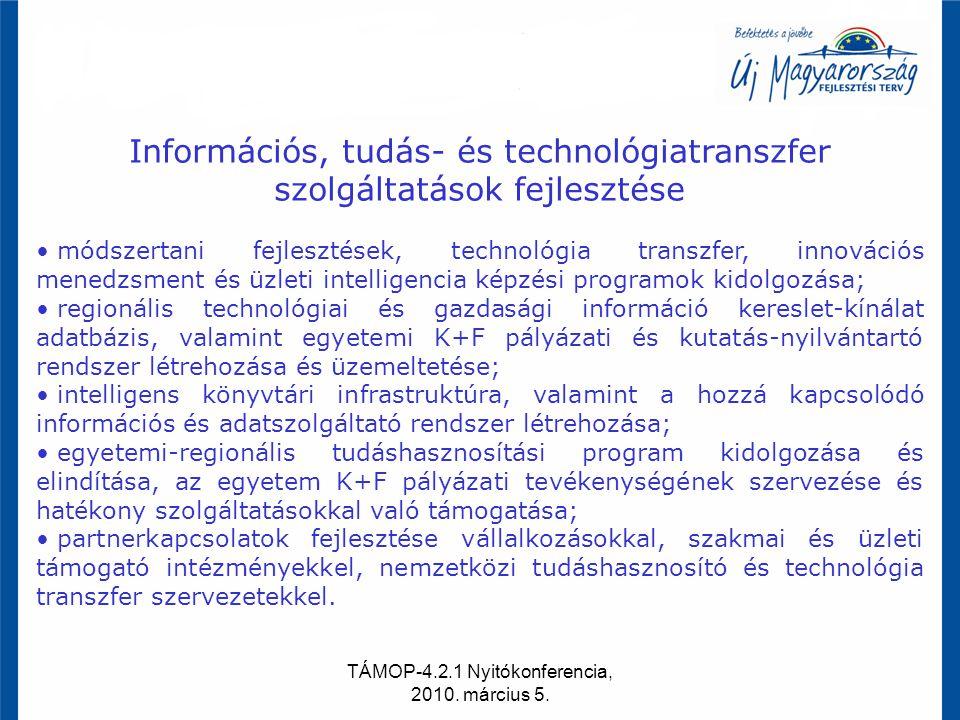 TÁMOP-4.2.1 Nyitókonferencia, 2010. március 5. Információs, tudás- és technológiatranszfer szolgáltatások fejlesztése módszertani fejlesztések, techno