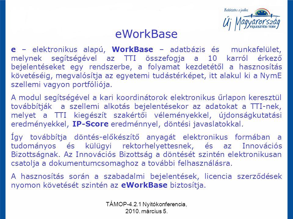 TÁMOP-4.2.1 Nyitókonferencia, 2010. március 5. eWorkBase e – elektronikus alapú, WorkBase – adatbázis és munkafelület, melynek segítségével az TTI öss