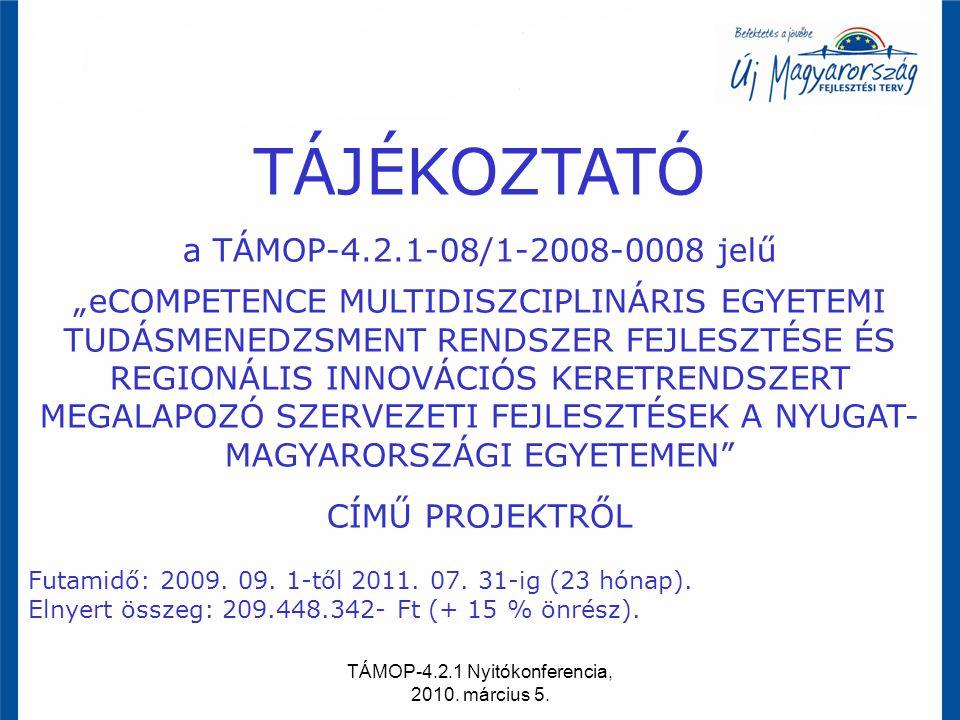 """TÁMOP-4.2.1 Nyitókonferencia, 2010. március 5. TÁJÉKOZTATÓ a TÁMOP-4.2.1-08/1-2008-0008 jelű """"eCOMPETENCE MULTIDISZCIPLINÁRIS EGYETEMI TUDÁSMENEDZSMEN"""