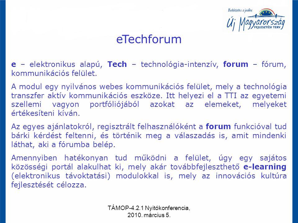 TÁMOP-4.2.1 Nyitókonferencia, 2010. március 5. eTechforum e – elektronikus alapú, Tech – technológia-intenzív, forum – fórum, kommunikációs felület. A