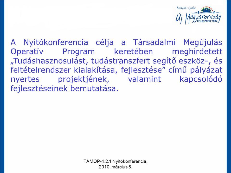 """TÁMOP-4.2.1 Nyitókonferencia, 2010. március 5. A Nyitókonferencia célja a Társadalmi Megújulás Operatív Program keretében meghirdetett """"Tudáshasznosul"""