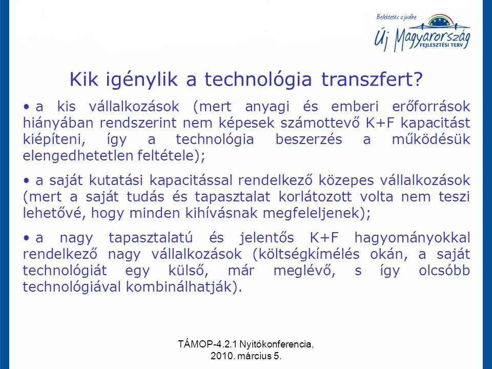 TÁMOP-4.2.1 Nyitókonferencia, 2010. március 5. Kik igénylik a technológia transzfert? a kis vállalkozások (mert anyagi és emberi erőforrások hiányában