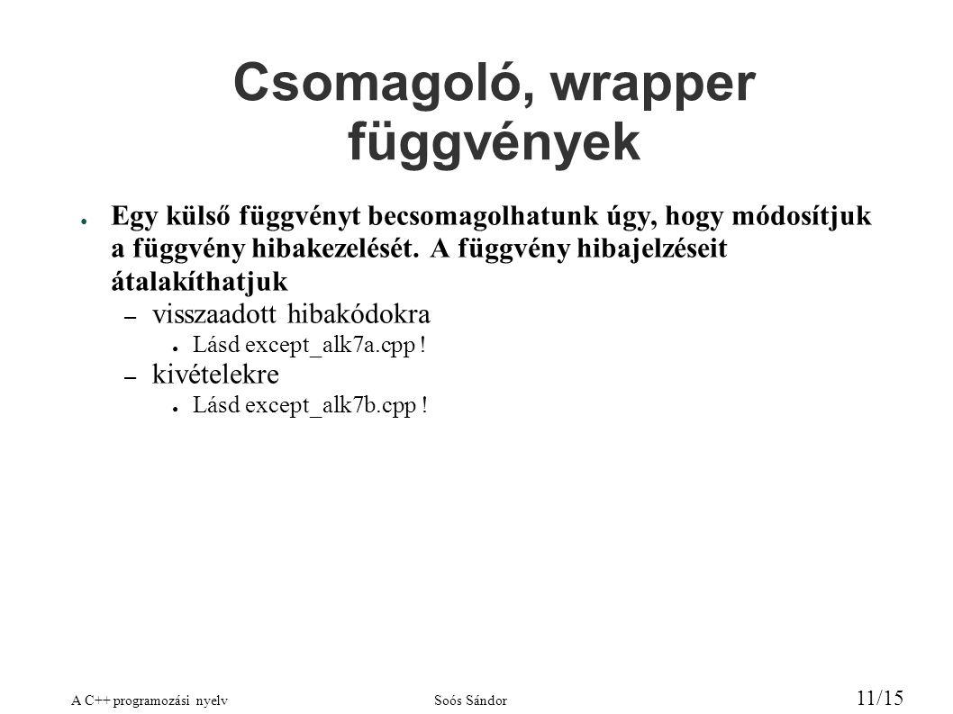 A C++ programozási nyelvSoós Sándor 11/15 Csomagoló, wrapper függvények ● Egy külső függvényt becsomagolhatunk úgy, hogy módosítjuk a függvény hibakez
