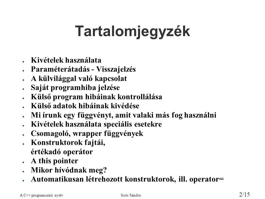 A C++ programozási nyelvSoós Sándor 2/15 Tartalomjegyzék ● Kivételek használata ● Paraméterátadás - Visszajelzés ● A külvilággal való kapcsolat ● Sajá