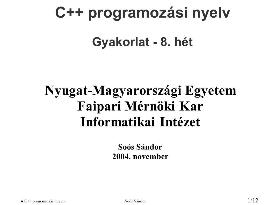 A C++ programozási nyelvSoós Sándor 1/12 C++ programozási nyelv Gyakorlat - 8.