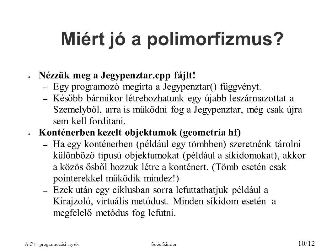 A C++ programozási nyelvSoós Sándor 10/12 Miért jó a polimorfizmus.